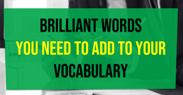 Brilliant Words You Need To Add To Your Vocabulary